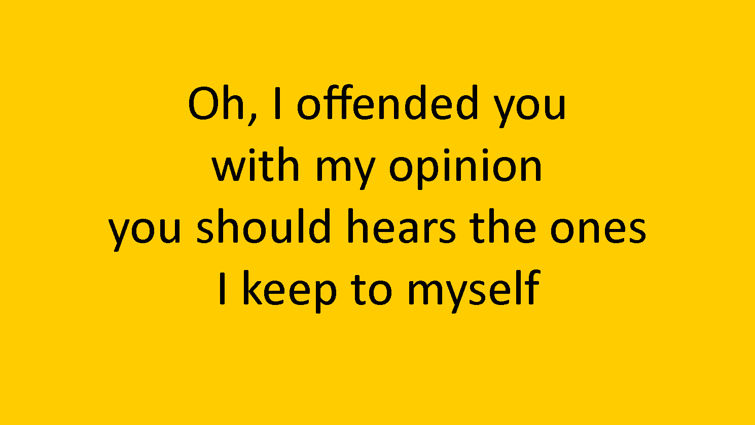 Offended You